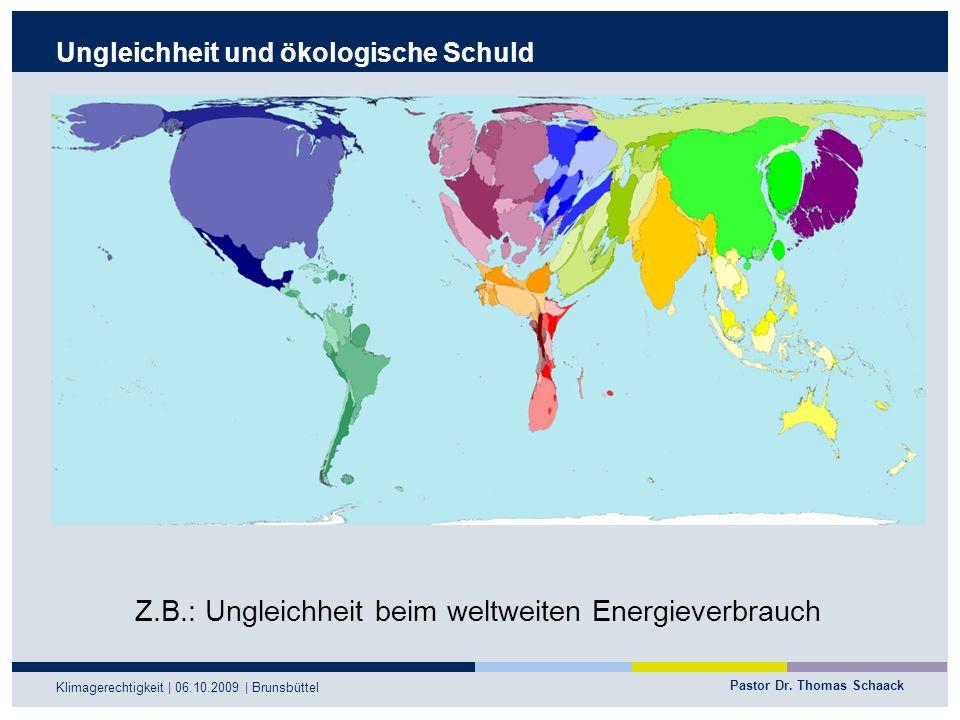 Pastor Dr. Thomas Schaack Klimagerechtigkeit | 06.10.2009 | Brunsbüttel Ungleichheit und ökologische Schuld Z.B.: Ungleichheit beim weltweiten Energie