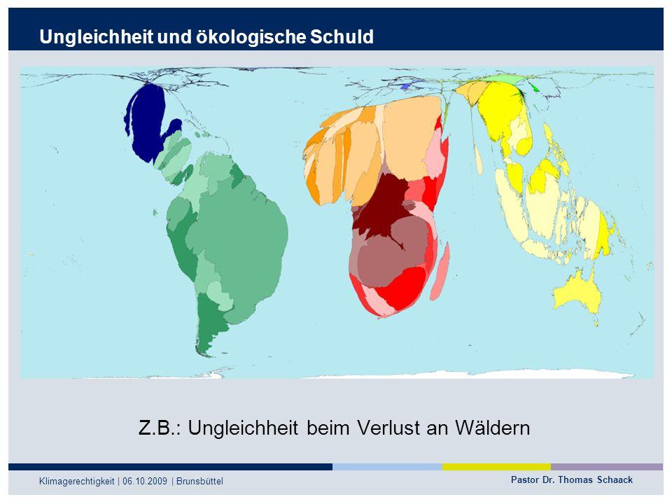 Pastor Dr. Thomas Schaack Klimagerechtigkeit | 06.10.2009 | Brunsbüttel Ungleichheit und ökologische Schuld Z.B.: Ungleichheit beim Verlust an Wäldern