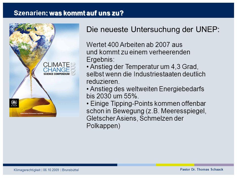 Pastor Dr. Thomas Schaack Klimagerechtigkeit | 06.10.2009 | Brunsbüttel : was kommt auf uns zu? Szenarien: was kommt auf uns zu? Die neueste Untersuch