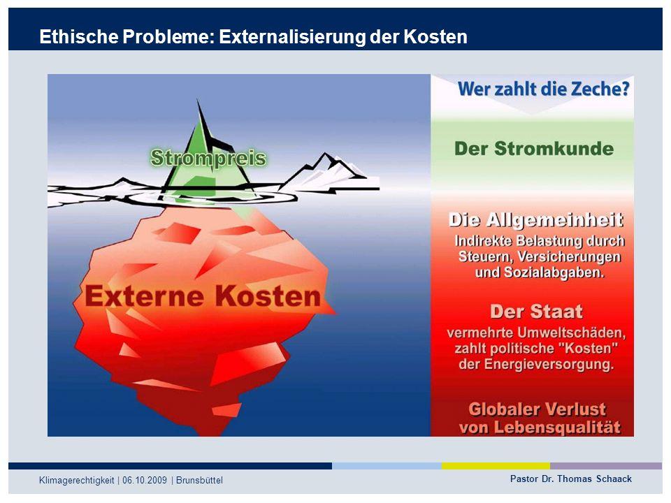 Pastor Dr. Thomas Schaack Klimagerechtigkeit | 06.10.2009 | Brunsbüttel Ethische Probleme: Externalisierung der Kosten