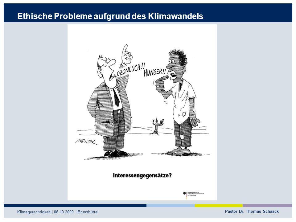 Pastor Dr. Thomas Schaack Klimagerechtigkeit | 06.10.2009 | Brunsbüttel Ethische Probleme aufgrund des Klimawandels