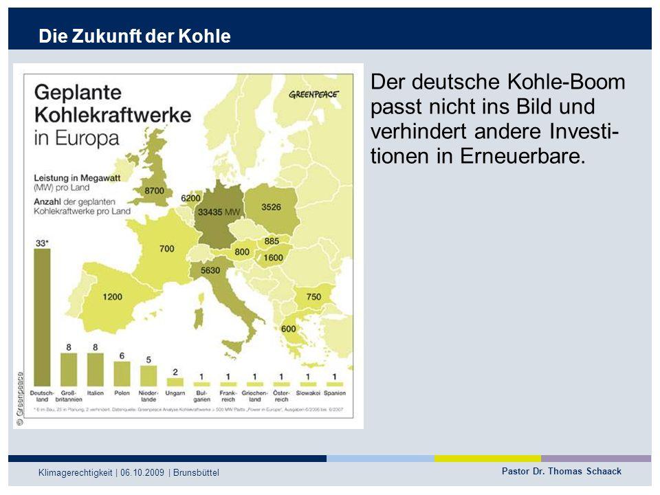 Pastor Dr. Thomas Schaack Klimagerechtigkeit | 06.10.2009 | Brunsbüttel Der deutsche Kohle-Boom passt nicht ins Bild und verhindert andere Investi- ti