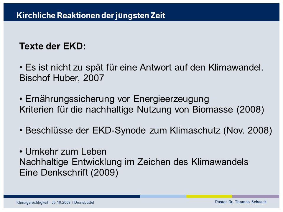 Pastor Dr. Thomas Schaack Klimagerechtigkeit | 06.10.2009 | Brunsbüttel Kirchliche Reaktionen der jüngsten Zeit Texte der EKD: Es ist nicht zu spät fü