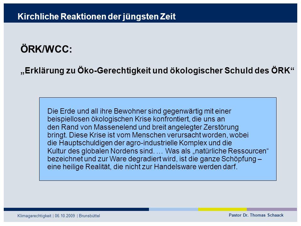 Pastor Dr. Thomas Schaack Klimagerechtigkeit | 06.10.2009 | Brunsbüttel Kirchliche Reaktionen der jüngsten Zeit ÖRK/WCC: Erklärung zu Öko-Gerechtigkei