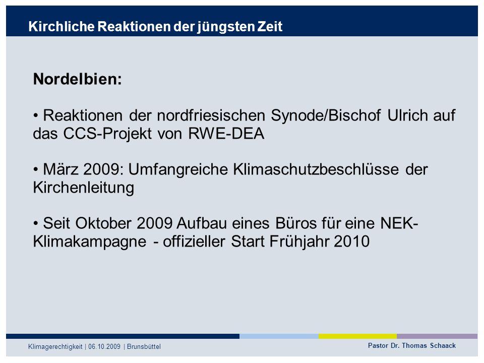 Pastor Dr. Thomas Schaack Klimagerechtigkeit | 06.10.2009 | Brunsbüttel Kirchliche Reaktionen der jüngsten Zeit Nordelbien: Reaktionen der nordfriesis
