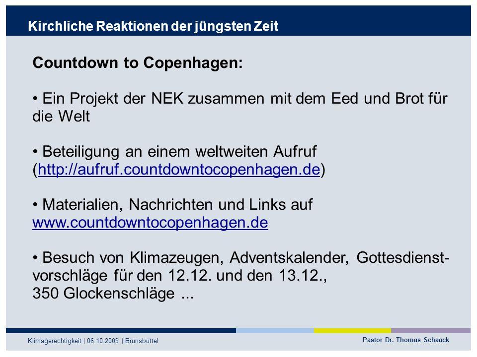 Pastor Dr. Thomas Schaack Klimagerechtigkeit | 06.10.2009 | Brunsbüttel Kirchliche Reaktionen der jüngsten Zeit Countdown to Copenhagen: Ein Projekt d