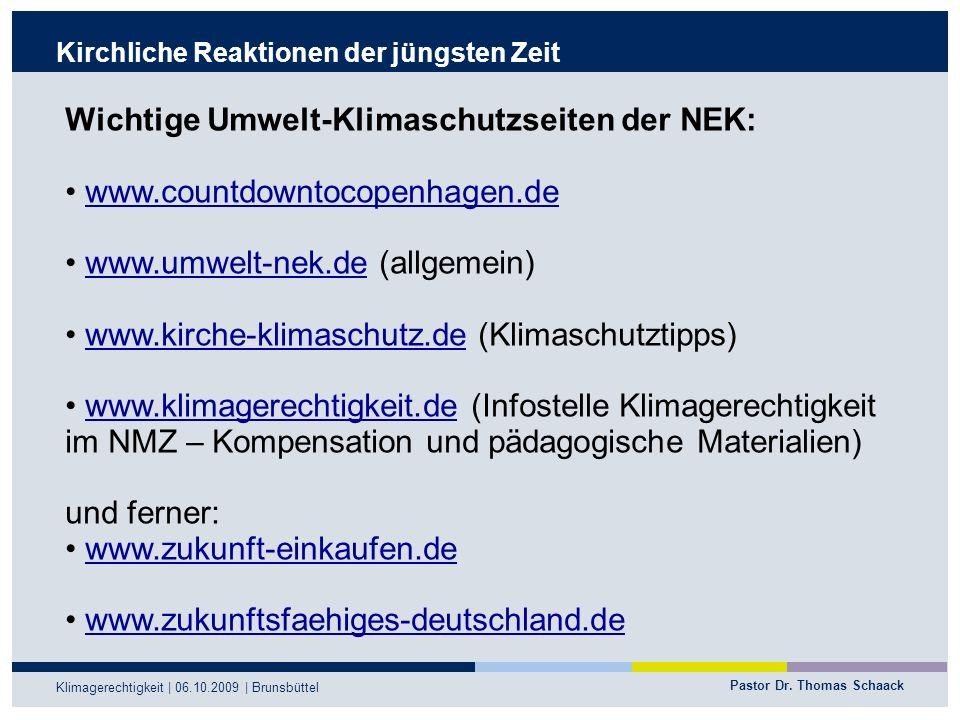 Pastor Dr. Thomas Schaack Klimagerechtigkeit | 06.10.2009 | Brunsbüttel Kirchliche Reaktionen der jüngsten Zeit Wichtige Umwelt-Klimaschutzseiten der