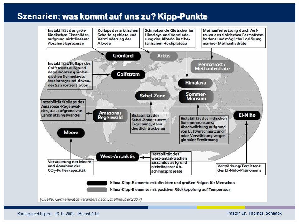 Pastor Dr. Thomas Schaack Klimagerechtigkeit | 06.10.2009 | Brunsbüttel : was kommt auf uns zu? Kipp-Punkte Szenarien: was kommt auf uns zu? Kipp-Punk