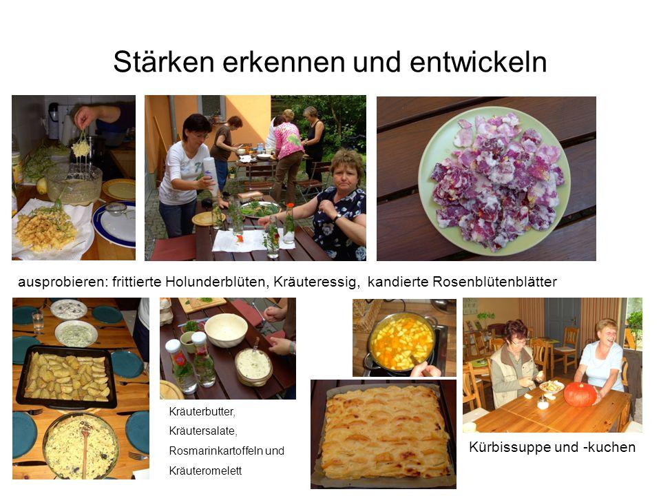 Stärken erkennen und entwickeln Kürbissuppe und -kuchen ausprobieren: frittierte Holunderblüten, Kräuteressig, kandierte Rosenblütenblätter Kräuterbut