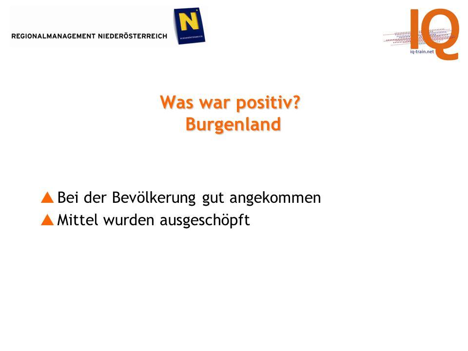 Was war positiv? Burgenland Bei der Bevölkerung gut angekommen Mittel wurden ausgeschöpft