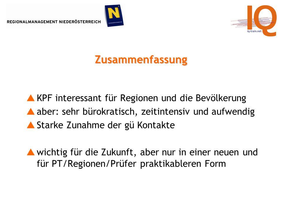 Zusammenfassung KPF interessant für Regionen und die Bevölkerung aber: sehr bürokratisch, zeitintensiv und aufwendig Starke Zunahme der gü Kontakte wichtig für die Zukunft, aber nur in einer neuen und für PT/Regionen/Prüfer praktikableren Form