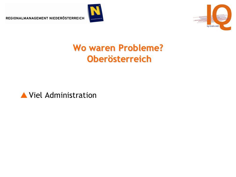 Wo waren Probleme? Oberösterreich Viel Administration
