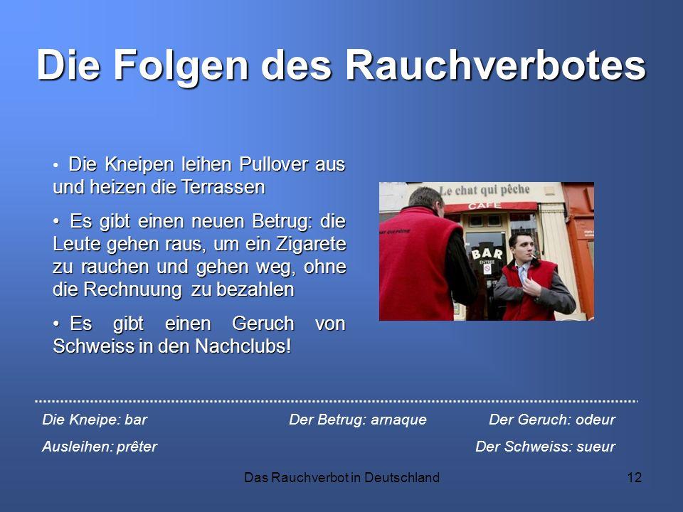 Das Rauchverbot in Deutschland12 Die Folgen des Rauchverbotes Die Kneipen leihen Pullover aus und heizen die Terrassen Es gibt einen neuen Betrug: die
