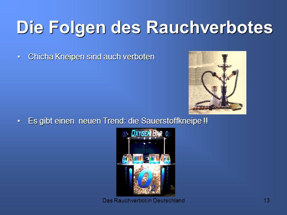 Das Rauchverbot in Deutschland13 Chicha Kneipen sind auch verbotenChicha Kneipen sind auch verboten Es gibt einen neuen Trend: die Sauerstoffkneipe !!