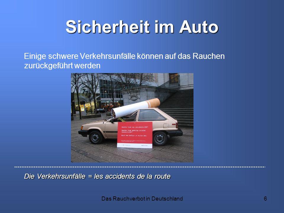 Das Rauchverbot in Deutschland6 Sicherheit im Auto Einige schwere Verkehrsunfälle können auf das Rauchen zurückgeführt werden Die Verkehrsunfälle = le