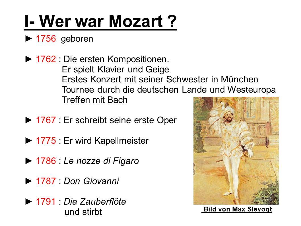 I- Wer war Mozart .1756 geboren 1762 : Die ersten Kompositionen.