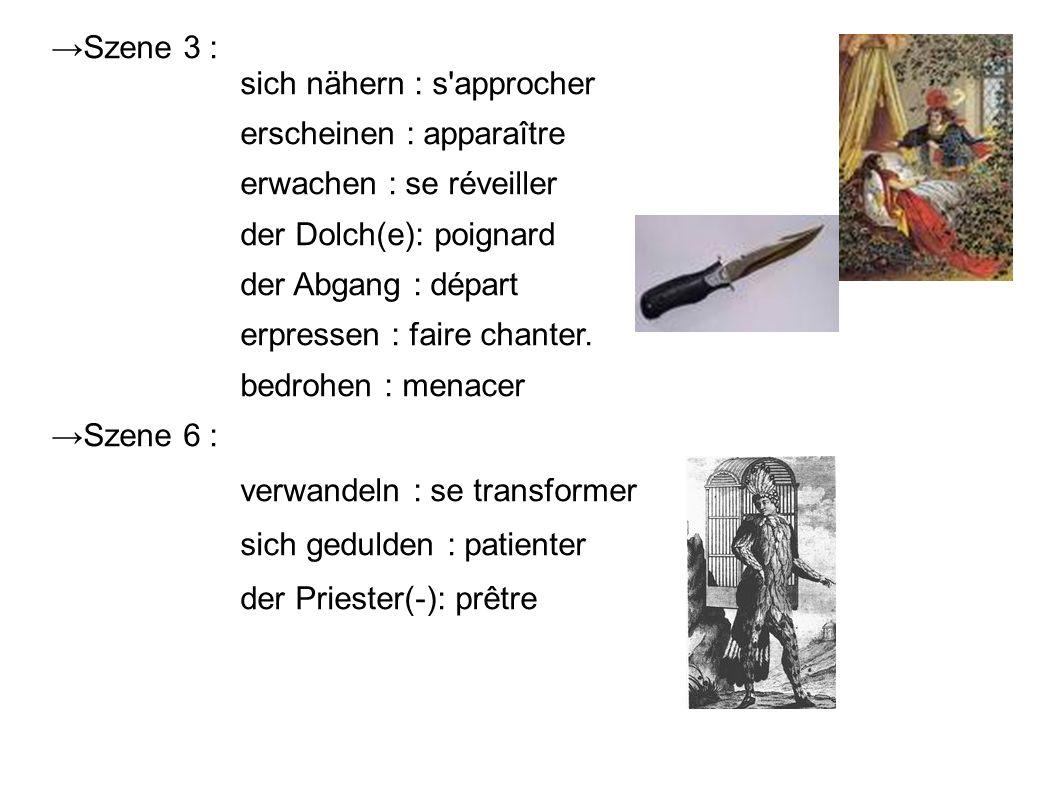 Szene 3 : sich nähern : s approcher erscheinen : apparaître erwachen : se réveiller der Dolch(e): poignard der Abgang : départ erpressen : faire chanter.