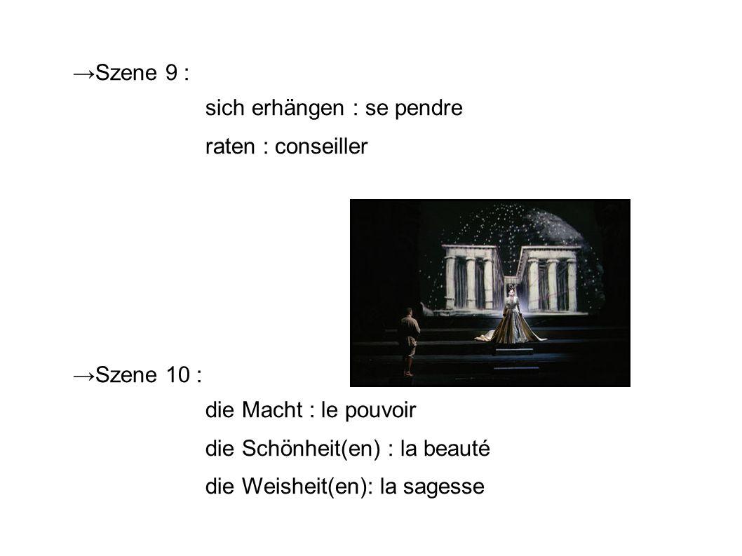 Szene 9 : sich erhängen : se pendre raten : conseiller Szene 10 : die Macht : le pouvoir die Schönheit(en) : la beauté die Weisheit(en): la sagesse