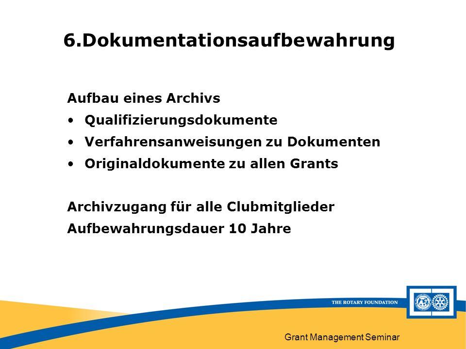 Grant Management Seminar Aufbau eines Archivs Qualifizierungsdokumente Verfahrensanweisungen zu Dokumenten Originaldokumente zu allen Grants Archivzugang für alle Clubmitglieder Aufbewahrungsdauer 10 Jahre 6.Dokumentationsaufbewahrung