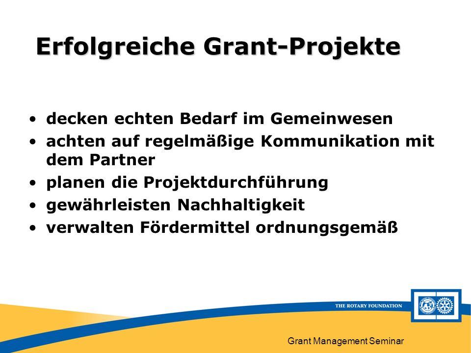 Grant Management Seminar Erfolgreiche Grant-Projekte decken echten Bedarf im Gemeinwesen achten auf regelmäßige Kommunikation mit dem Partner planen die Projektdurchführung gewährleisten Nachhaltigkeit verwalten Fördermittel ordnungsgemäß
