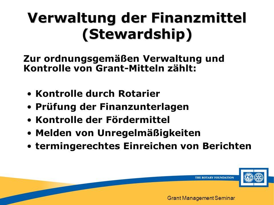 Grant Management Seminar Verwaltung der Finanzmittel (Stewardship) Zur ordnungsgemäßen Verwaltung und Kontrolle von Grant-Mitteln zählt: Kontrolle durch Rotarier Prüfung der Finanzunterlagen Kontrolle der Fördermittel Melden von Unregelmäßigkeiten termingerechtes Einreichen von Berichten