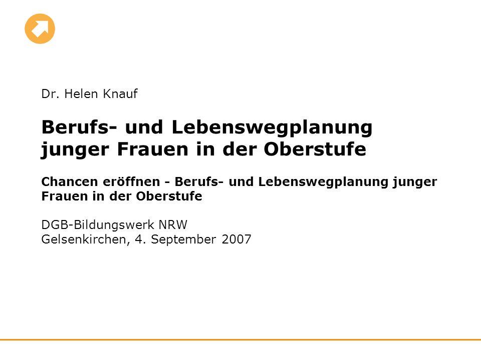 Dr. Helen Knauf Berufs- und Lebenswegplanung junger Frauen in der Oberstufe Chancen eröffnen - Berufs- und Lebenswegplanung junger Frauen in der Obers