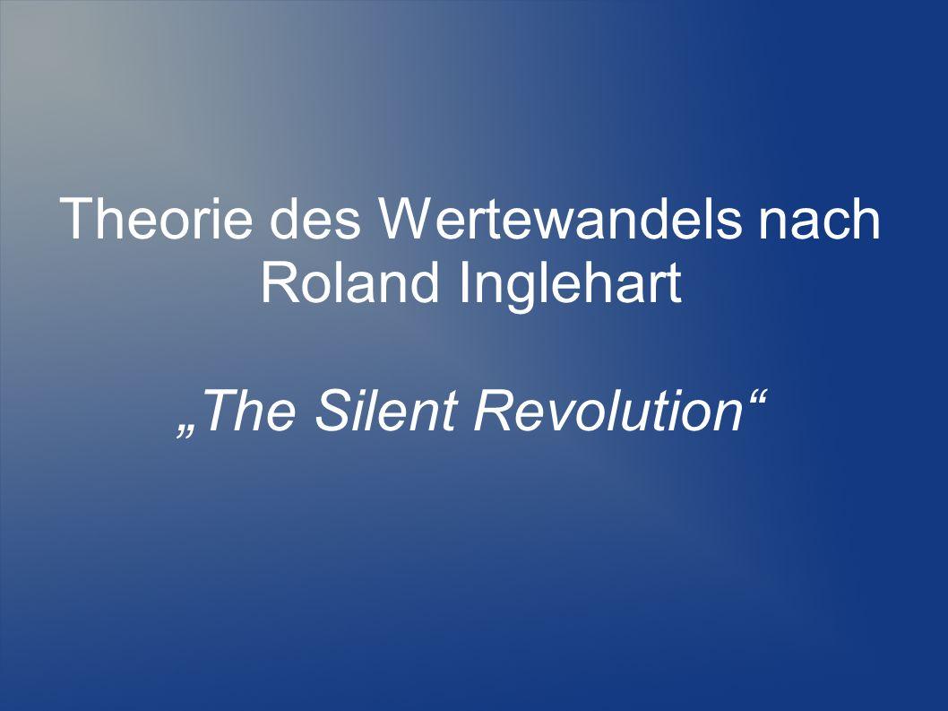 Theorie des Wertewandels nach Roland Inglehart The Silent Revolution