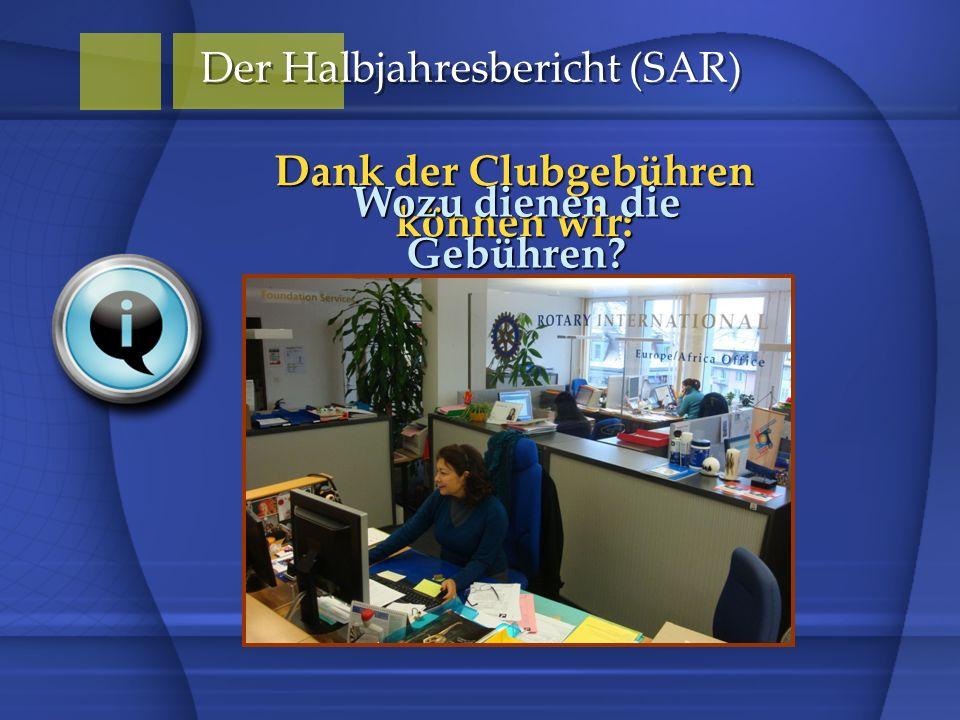 Dank der Clubgebühren können wir: Der Halbjahresbericht (SAR) Wozu dienen die Gebühren?