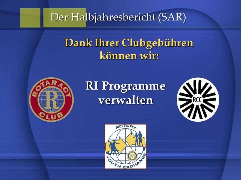 Dank Ihrer Clubgebühren können wir: Der Halbjahresbericht (SAR) RI Programme verwalten