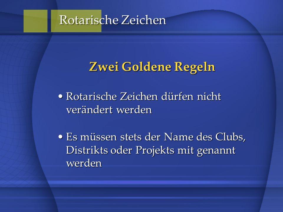 Rotarische Zeichen dürfen nicht verändert werdenRotarische Zeichen dürfen nicht verändert werden Zwei Goldene Regeln Es müssen stets der Name des Clubs, Distrikts oder Projekts mit genannt werdenEs müssen stets der Name des Clubs, Distrikts oder Projekts mit genannt werden