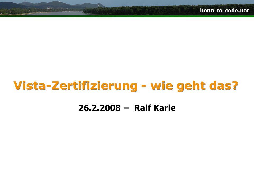 bonn-to-code.net Vista-Zertifizierung - wie geht das 26.2.2008 – Ralf Karle