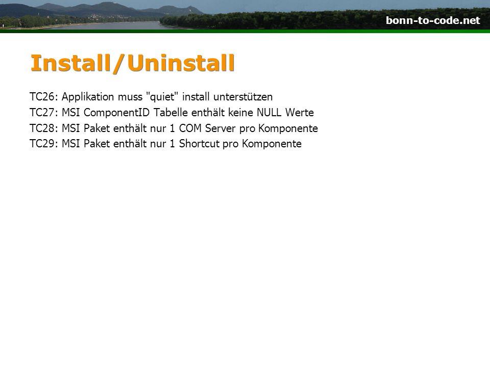 bonn-to-code.net Install/Uninstall TC26: Applikation muss quiet install unterstützen TC27: MSI ComponentID Tabelle enthält keine NULL Werte TC28: MSI Paket enthält nur 1 COM Server pro Komponente TC29: MSI Paket enthält nur 1 Shortcut pro Komponente