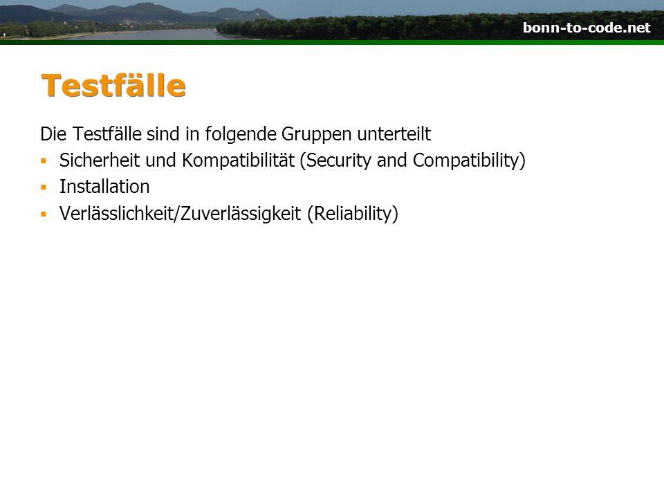 bonn-to-code.net Testfälle Die Testfälle sind in folgende Gruppen unterteilt Sicherheit und Kompatibilität (Security and Compatibility) Installation Verlässlichkeit/Zuverlässigkeit (Reliability)