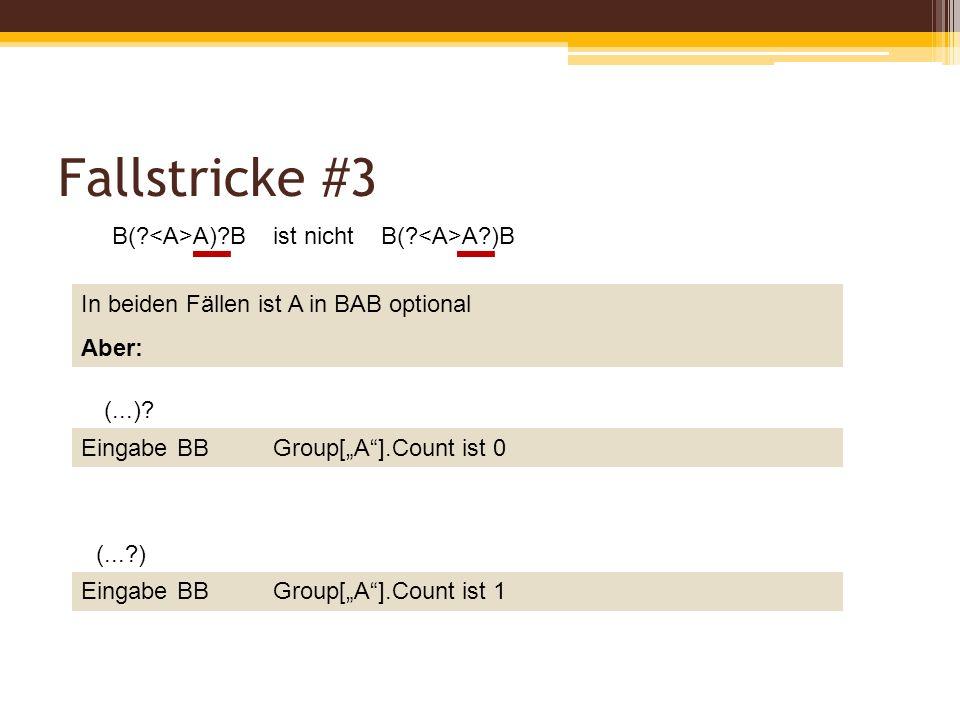 Fallstricke #3 B(. A)?B ist nicht B(. A?)B In beiden Fällen ist A in BAB optional Aber: (...).