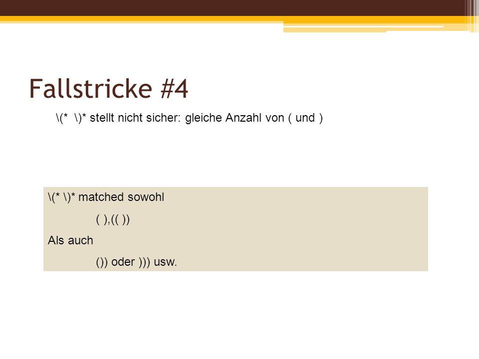 Fallstricke #4 \(* \)* stellt nicht sicher: gleiche Anzahl von ( und ) \(* \)* matched sowohl ( ),(( )) Als auch ()) oder ))) usw.