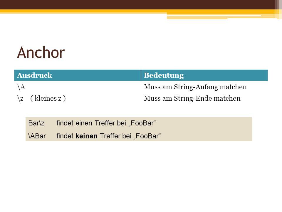 Anchor AusdruckBedeutung \AMuss am String-Anfang matchen \z ( kleines z )Muss am String-Ende matchen Bar\zfindet einen Treffer bei FooBar \ABarfindet keinen Treffer bei FooBar