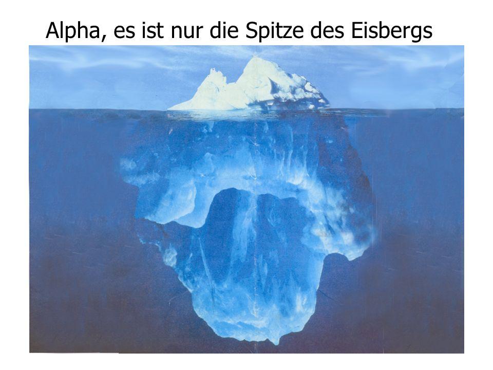 Alpha, es ist nur die Spitze des Eisbergs