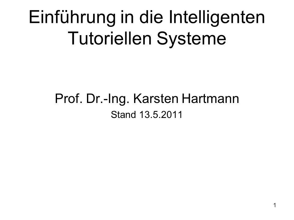 Einführung in die Intelligenten Tutoriellen Systeme Prof. Dr.-Ing. Karsten Hartmann Stand 13.5.2011 1