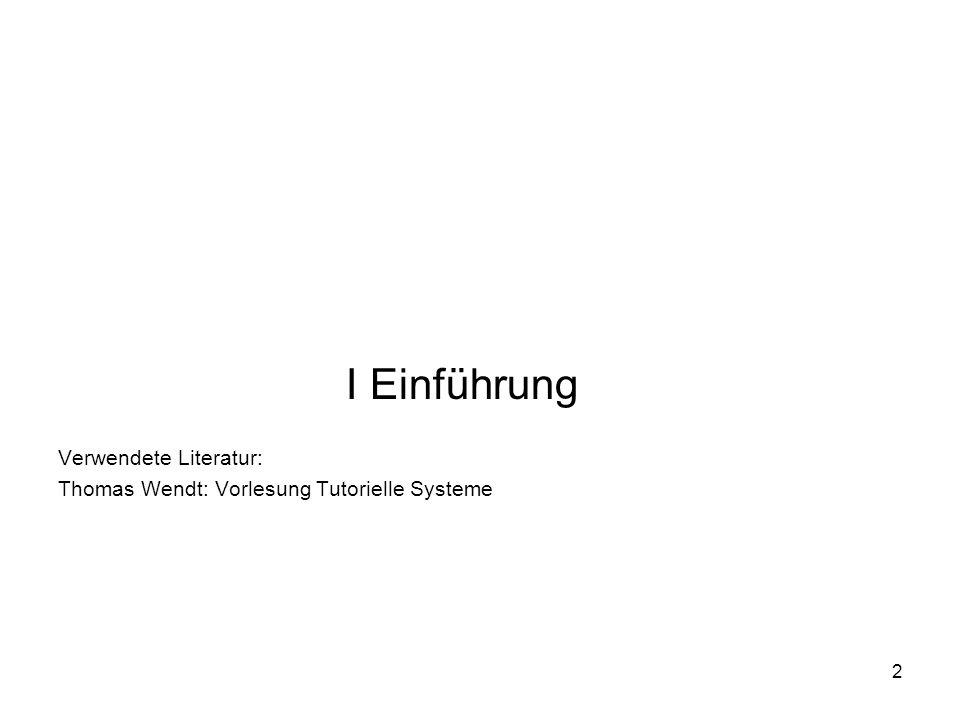 I Einführung Verwendete Literatur: Thomas Wendt: Vorlesung Tutorielle Systeme 2