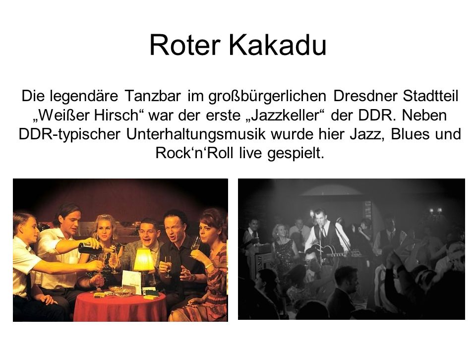 Roter Kakadu Die legendäre Tanzbar im großbürgerlichen Dresdner Stadtteil Weißer Hirsch war der erste Jazzkeller der DDR.