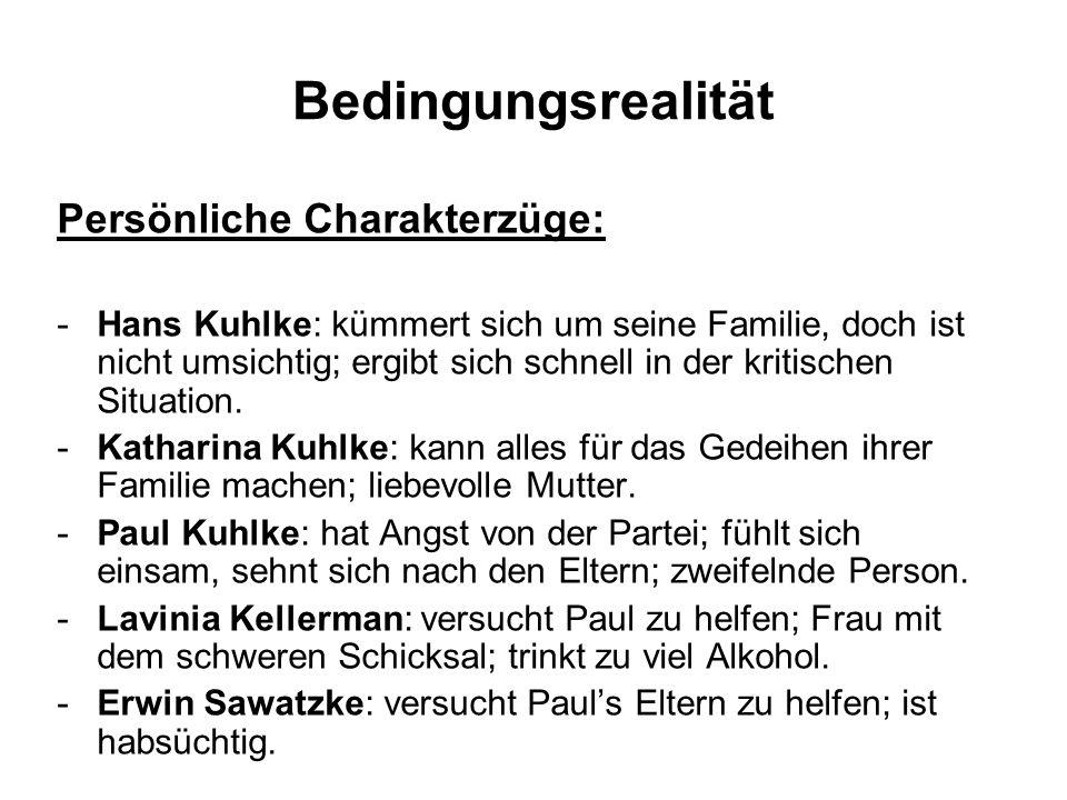 Bedingungsrealität Persönliche Charakterzüge: -Hans Kuhlke: kümmert sich um seine Familie, doch ist nicht umsichtig; ergibt sich schnell in der kritischen Situation.