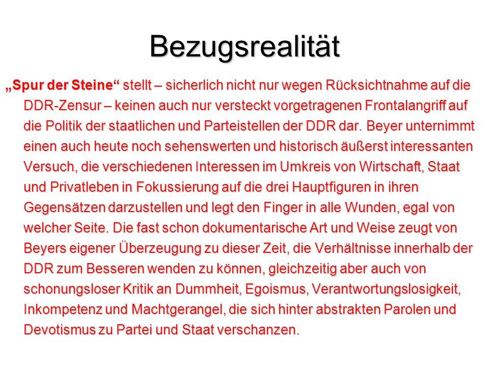 Bezugsrealität Spur der Steine stellt – sicherlich nicht nur wegen Rücksichtnahme auf die DDR-Zensur – keinen auch nur versteckt vorgetragenen Frontalangriff auf die Politik der staatlichen und Parteistellen der DDR dar.