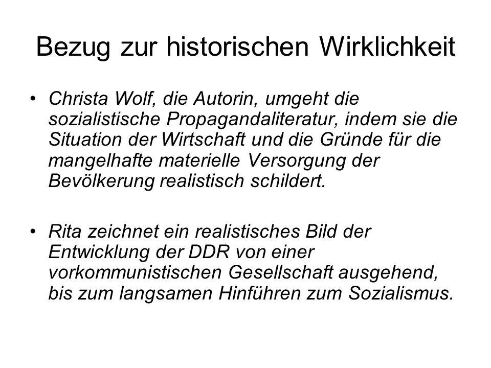 Bezug zur historischen Wirklichkeit Christa Wolf, die Autorin, umgeht die sozialistische Propagandaliteratur, indem sie die Situation der Wirtschaft und die Gründe für die mangelhafte materielle Versorgung der Bevölkerung realistisch schildert.