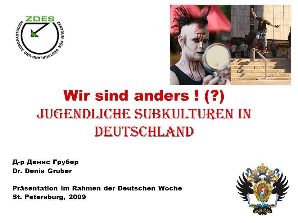 Wir sind anders ! (?) Jugendliche Subkulturen in Deutschland Д-р Денис Грубер Dr. Denis Gruber Präsentation im Rahmen der Deutschen Woche St. Petersbu