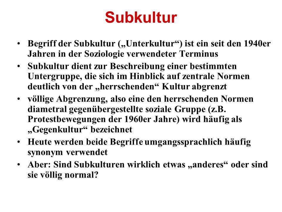 Subkultur Begriff der Subkultur (Unterkultur) ist ein seit den 1940er Jahren in der Soziologie verwendeter Terminus Subkultur dient zur Beschreibung e