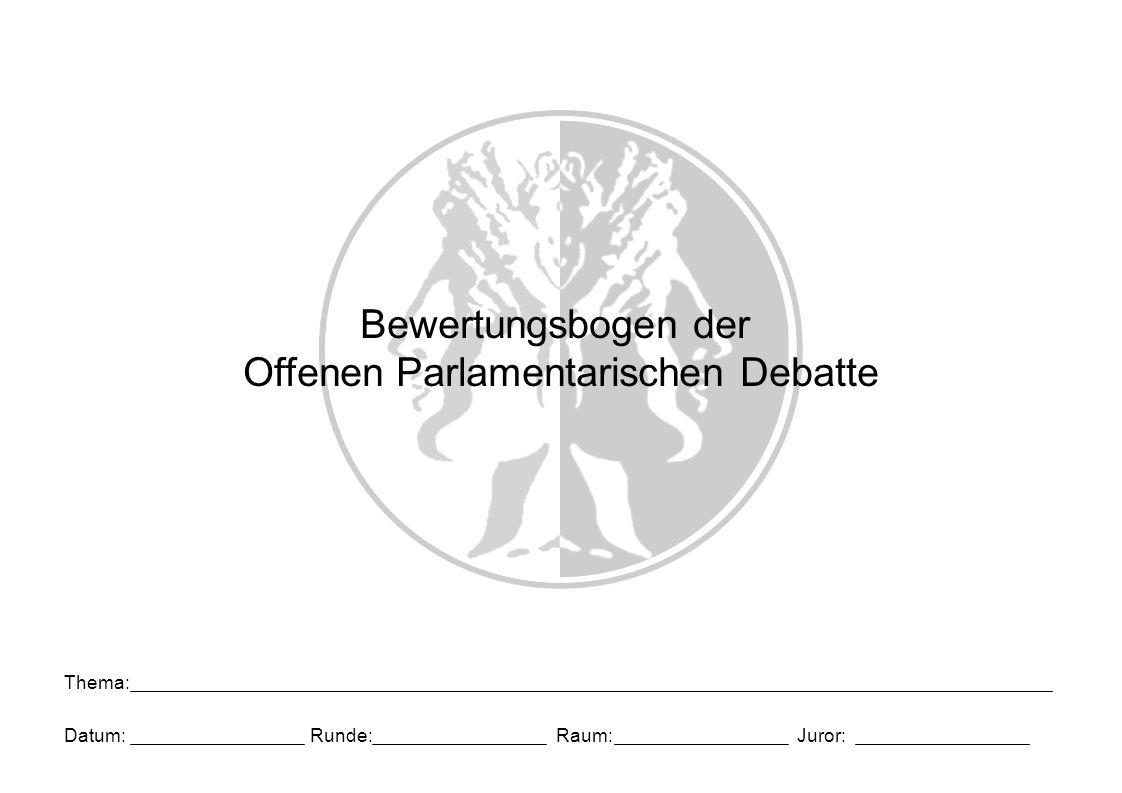 Datum: Thema: Runde: Juror: Raum: Bewertungsbogen der Offenen Parlamentarischen Debatte