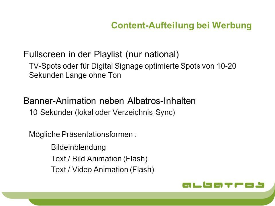 Content-Aufteilung bei Werbung Fullscreen in der Playlist (nur national) TV-Spots oder für Digital Signage optimierte Spots von 10-20 Sekunden Länge o