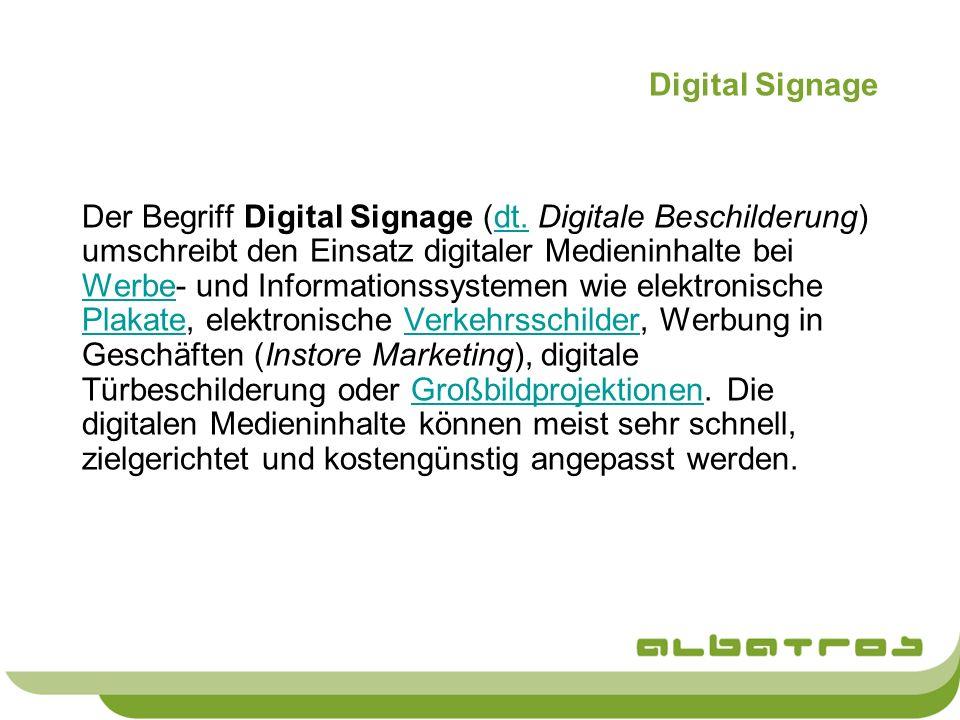 Digital Signage Der Begriff Digital Signage (dt. Digitale Beschilderung) umschreibt den Einsatz digitaler Medieninhalte bei Werbe- und Informationssys