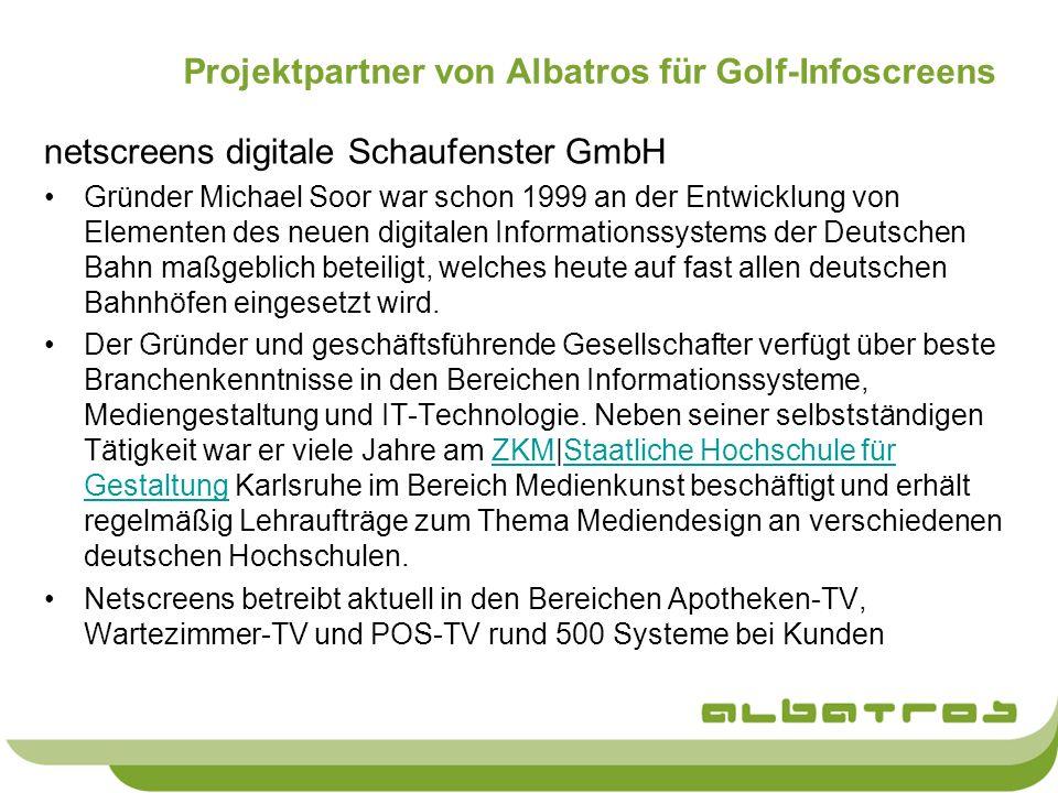 Albatros Konzept für Digital Signage in Golfanlagen Golfanlagenspezifische Inhalte Start- und Ergebnislisten für Turniere Livescoring Leaderboard Tagesinfos Clubnachrichten Infos zu Veranstaltungen, Kursen… Angebote aus dem Pro-Shop Angebote des Restaurants (z.B.