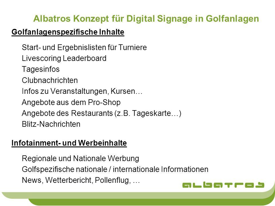 Albatros Konzept für Digital Signage in Golfanlagen Golfanlagenspezifische Inhalte Start- und Ergebnislisten für Turniere Livescoring Leaderboard Tage
